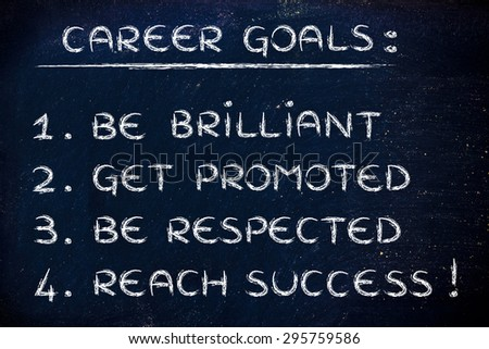 list of career goals: be brilliant, get promoted, be respected, reach success - stock photo