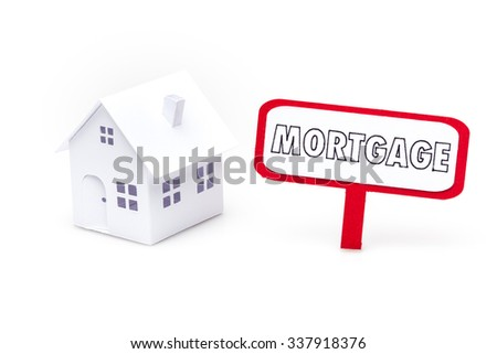 Little house made of paper isolated on white background with a mortgage sign. - stock photo