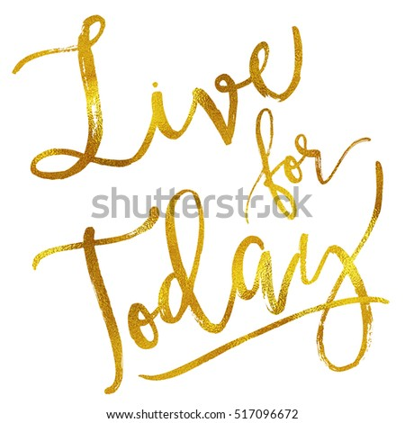 Live for Today Gold Faux Foil Metallic Inspirational Quote Isolated