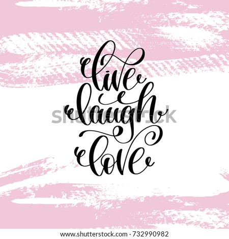 Live Laugh Love Hand Written Lettering Positive Quote About Life And Love,  Calligraphy Raster Version