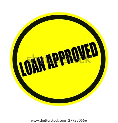 Loan approved black stamp text on yellow
