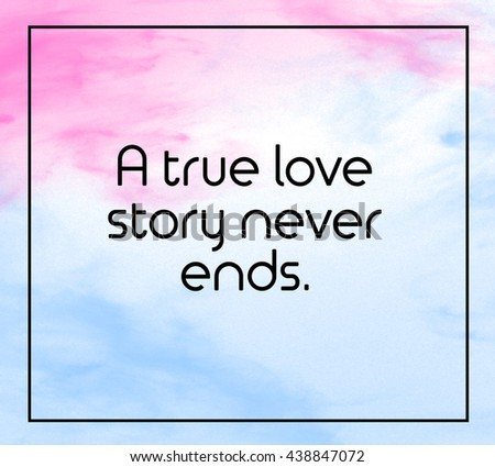 """Love inspirational quote with phrase """" A true love story never ends """" with grass color splash brushes background. - stock photo"""