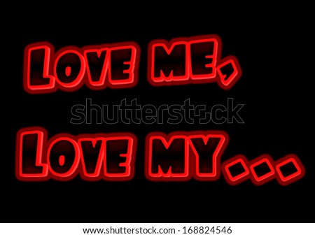 Love me, love my... message in glowing text for use as a design element for a greeting card.