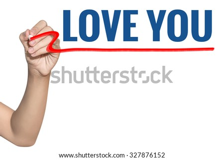 Love You word write on white background by woman hand holding highlighter pen - stock photo