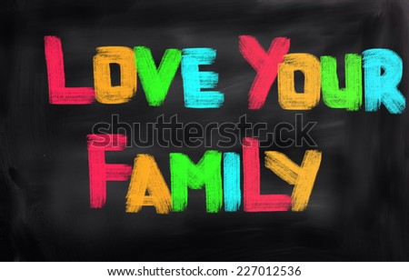Love Your Family Concept