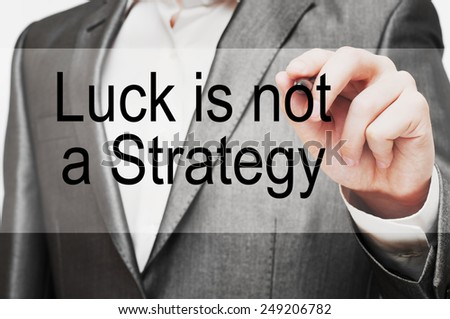 Luck Is Not A Strategy Concept - stock photo