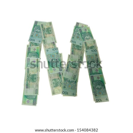 M letter  character- isolated with clipping patch on white background. Letter made of Polish hundred zlotys green bank notes - 100 PLN. - stock photo