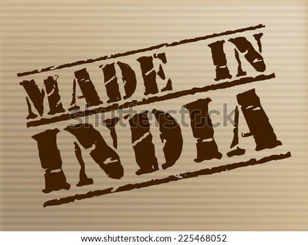 Made In India Meaning Indian Manufactured And Export - stock photo