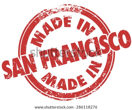 Made in San Francisco words in a red grunge style stamp to illustrate or advertise products manufactured or produced in SF in the state of California - stock photo
