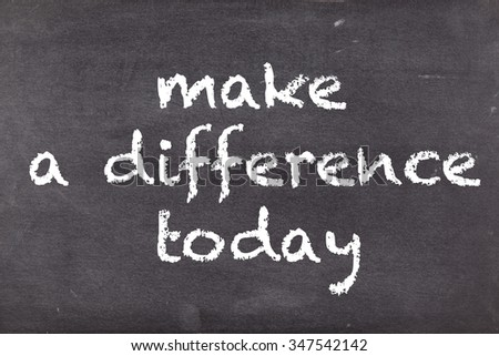 Make difference today, concept on school blackboard or chalkboard