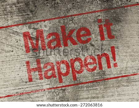 Make it happen concept text is painted on old fashion wall. - stock photo