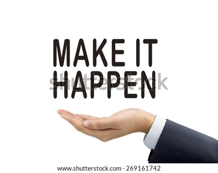 make it happen words holding by businessman's hand over white background - stock photo