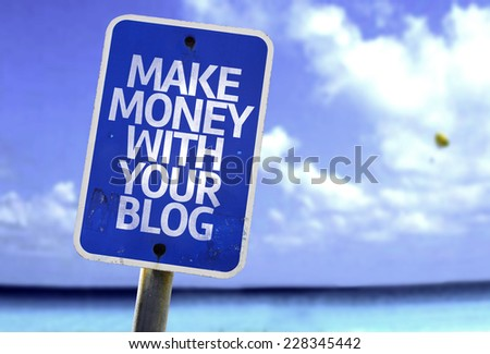Make Money With Your Blog sign with a beach on background - stock photo