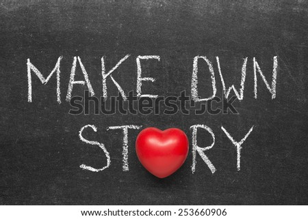 make own story phrase handwritten on blackboard with heart symbol instead of O