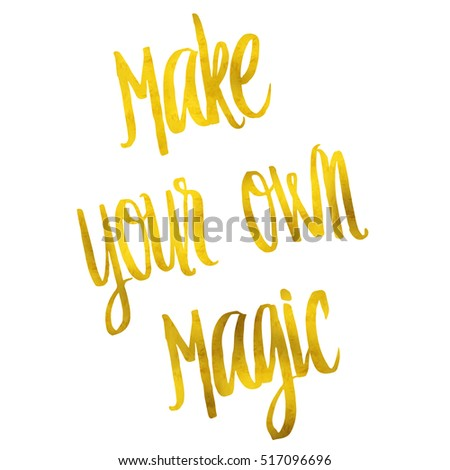 Make Your Own Magic Gold Faux Foil Metallic Inspirational Quote Isolated