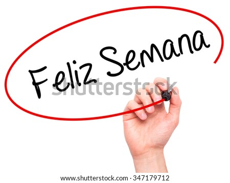 Man Hand writing Feliz Semana  (Happy Week in Spanish/Portuguese) with black marker on visual screen. Isolated on background. Business, technology, internet concept. Stock Photo - stock photo