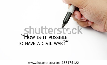 "Man Hand writing ""how is it possible to have a civil war?"" with black marker on visual screen. Isolated white background. Business, technology, internet concept. Stock Photo"