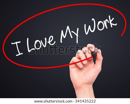 Man Hand writing I Love My Work with black marker on visual screen. Isolated on black. Business, technology, internet concept. Stock Photo - stock photo