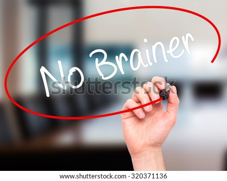 Man Hand writing No Brainer with black marker on visual screen. Isolated on office. Business, technology, internet concept.  - stock photo
