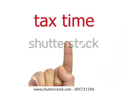 Man hand writing tax time on a transparent wipe board. isolated on white background