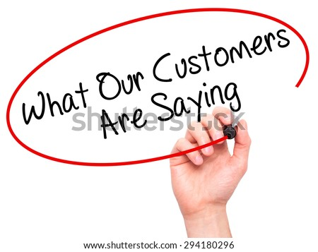 Man Hand writing What Our Customers Are Saying with black marker on visual screen. Isolated on white. Business, technology, internet concept. Stock Photo - stock photo