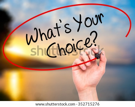Man Hand writing What's Your Choice? with black marker on visual screen. Isolated on background. Business, technology, internet concept. Stock Photo - stock photo