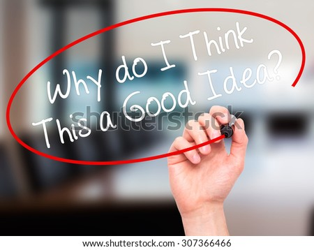 Man Hand writing Why do I Think This a Good Idea? with black marker on visual screen. Isolated on office. Business, technology, internet concept. Stock Photo - stock photo