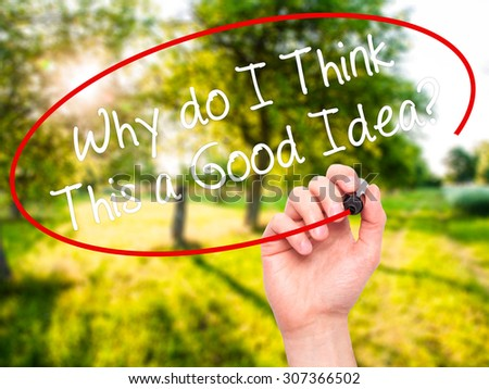 Man Hand writing Why do I Think This a Good Idea? with black marker on visual screen. Isolated on nature. Business, technology, internet concept. Stock Photo - stock photo