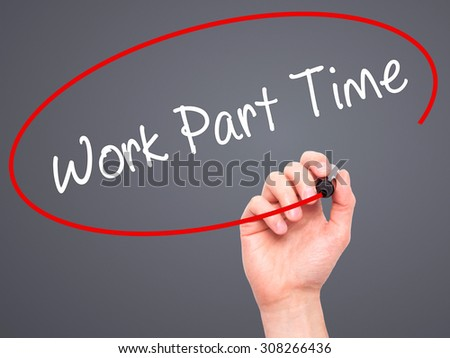 Man Hand writing Work Part Time with black marker on visual screen. Isolated on grey. Business, technology, internet concept. Stock Photo  - stock photo