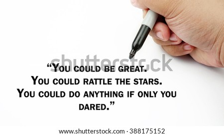 "Man Hand writing ""you could be great,you could rattle the start,you could do anyting, if only you dared."" with black marker on visual screen. Isolated white background."