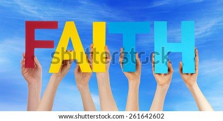 Many Caucasian People And Hands Holding Colorful Straight Letters Or Characters Building The English Word Faith On Blue Sky - stock photo