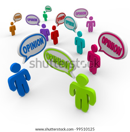 Many different people offer their opinions by speaking with the word Opinion in multi colored speech bubbles or clouds