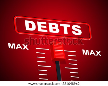 Max Debts Showing Financial Obligation And Most - stock photo