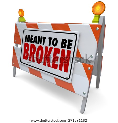Meant to Be Broken words on a barricade or road construction sign to illustrate laws or rules you protest, break or rebel against