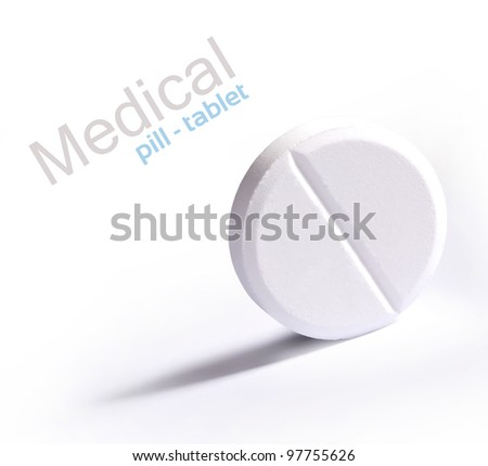 medical pill - tablet  on the white - stock photo