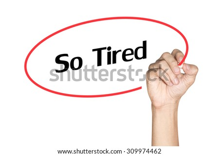 Men arm writing So tired text with highlighter pen on white background - stock photo