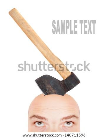 Men's head with axe. Halloween or business metaphor. - stock photo
