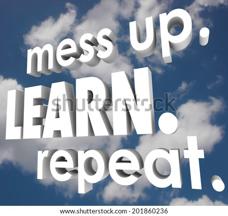 Mess Up, Learn and Repeat words improving after making mistakes to gain knowledge  - stock photo