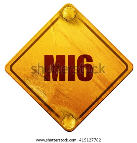 mi6 secret service, 3D rendering, isolated grunge yellow road sign - stock photo