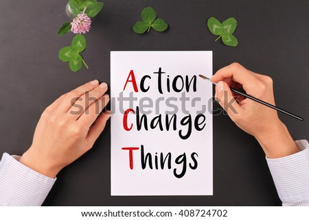 Motivation words  Action Change Things. Inspirational quotation. Success, Start, Grow, New beginning concept - stock photo