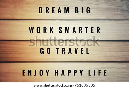 Motivational And Inspirational Quotes   Dream Big, Work Smarter, Go Travel,  Enjoy Happy