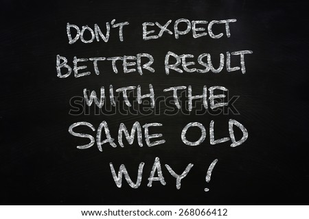 Motivational concept the words don't Expect Better Result with the same old way written with chalk on blackboard - stock photo