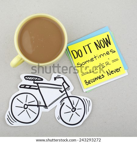 Motivational Inspirational Phrase Quote Note / Do It Now Sometimes Later Becomes Never - stock photo