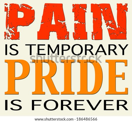 Motivational Quote about Pain and Pride - stock photo