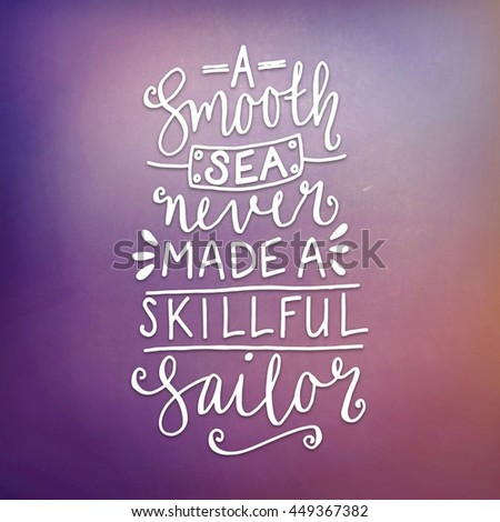 Motivational Quote on abstract color background - A smooth Sea never made A skillful Sailor