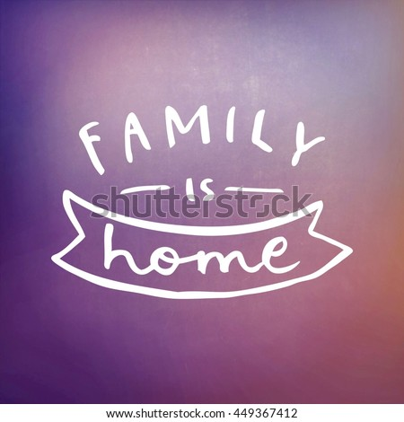 Motivational Quote on abstract color background - Family is home