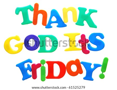 motto thank god its friday - written in colorful plastic letters isolated on white - stock photo