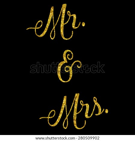 Mr. and Mrs. Glittery Gold Faux Foil Metallic Inspirational Quote Isolated on Black Background - stock photo