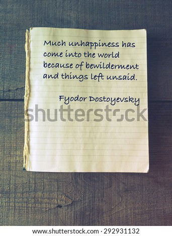 Much unhappiness has come into the world because of bewilderment and things left unsaid. Quote of Fyodor Dostoevsky (1821 - 1881) - stock photo