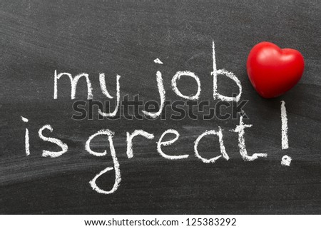 my job is great -  positive concept phrase handwritten on black chalkboard with volume red heart symbol - stock photo
